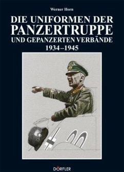 Die Uniformen der Panzertruppe und gepanzerter Verbände 1934 - 1945 - Horn, Werner