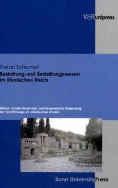 Bestattung und Bestattungswesen im Römischen Reich - Schrumpf, Stefan