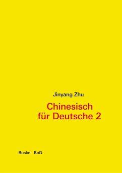 Chinesisch für Deutsche 2 - Zhu, Jinyang