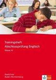 Trainingsheft Abschlussprüfung Englisch. Klasse 10. Realschule. Baden-Württemberg