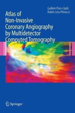 Atlas of Non Invasive Coronary Angiography by Multidetector Computed Tomography - Pons-Llado, G.; Leta-Petracca, R.
