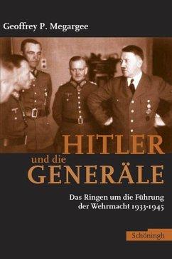 Hitler und die Generäle - Megargee, Geoffrey; Megargee, Geoffrey P.