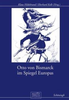 Otto von Bismarck im Spiegel Europas - Epkenhans, Michael
