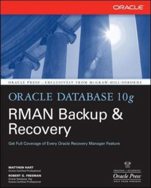 Oracle Database 10g RMAN Backup & Recovery - Hart, Matthew; Freeman, Robert G.