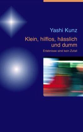 Klein, hilflos, hässlich und dumm - Kunz, Yashi