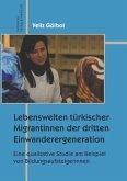 Lebenswelten türkischer Migrantinnen der dritten Einwanderergeneration