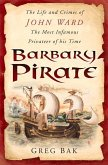 Barbary Pirate: The Life and Crimes of John Ward, the Most Infamous Privateer of His Time