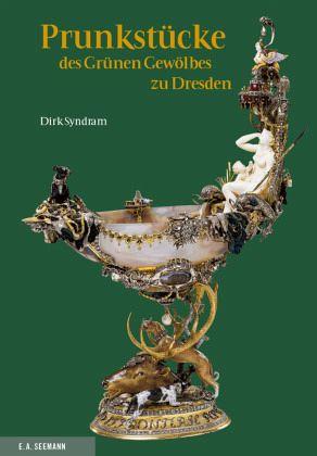 Prunkstücke des Grünen Gewölbes zu Dresden - Syndram, Dirk