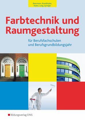 Farbtechnik und Raumgestaltung für Berufsfachschulen und Berufsgrundbildungsjahr. Fachbuch