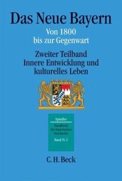 Das Neue Bayern von 1800 bis zur Gegenwart / Handbuch der bayerischen Geschichte Bd.4/2, Teilbd.2 - Schmid, Alois