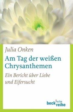 Am Tag der weißen Chrysanthemen - Onken, Julia