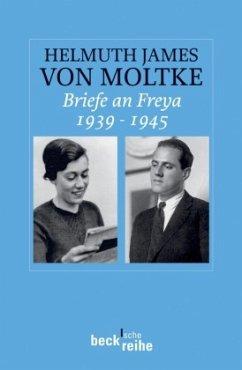 Briefe an Freya 1939 - 1945 - Moltke, Helmuth J. Graf von