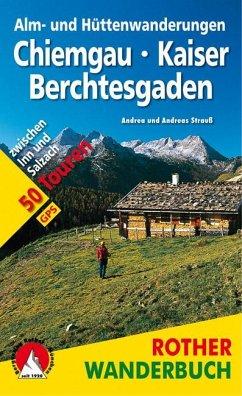 Alm- und Hüttenwanderungen Chiemgau – Kaiser – Berchtesgaden - Strauß, Andrea; Strauß, Andreas