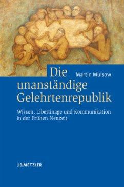 Die unanständige Gelehrtenrepublik - Mulsow, Martin