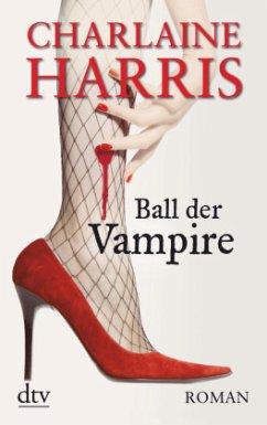 Ball der Vampire / Sookie Stackhouse Bd.6 - Harris, Charlaine