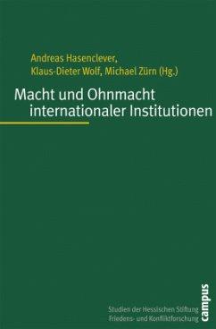 Macht und Ohnmacht internationaler Institutionen - Hasenclever, Andreas / Wolf, Klaus-Dieter / Zürn, Michael (Hgg.)