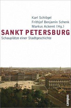 Sankt Petersburg - Schlögel, Karl / Schenk, Frithjof Benjamin / Ackeret, Markus (Hgg.)