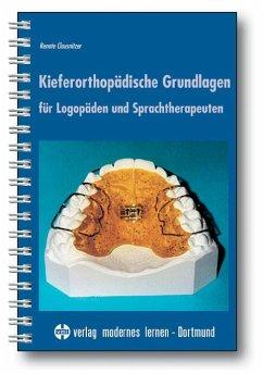 Kieferorthopädische Grundlagen für Logopäden und Sprachtherapeuten - Clausnitzer, Renate