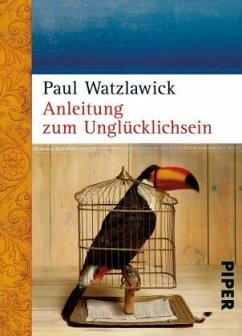 Anleitung zum Unglücklichsein - Watzlawick, Paul