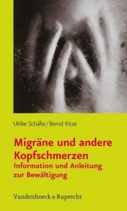 Migräne und andere Kopfschmerzen - Kitze, Bernd; Schäfer, Ulrike