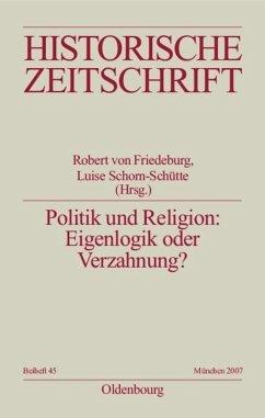 Politik und Religion: Eigenlogik oder Verzahnung? - Friedeburg, Robert von / Gall, Lothar / Schorn-Schütte, Luise (Hgg.)