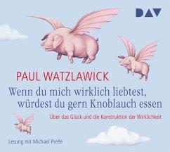 Wenn du mich wirklich liebtest, würdest du gern Knoblauch essen, 2 Audio-CDs - Watzlawick, Paul