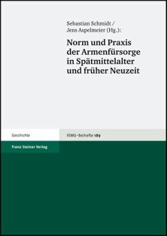Norm und Praxis der Armenfürsorge in Spätmittelalter und früher Neuzeit - Schmidt, Sebastian / Aspelmeier, Jens