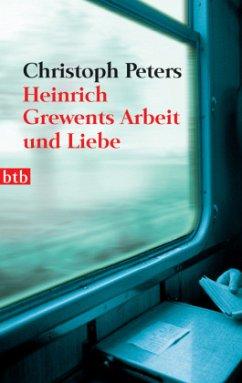 Heinrich Grewents Arbeit und Liebe - Peters, Christoph