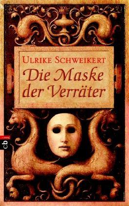 Die Maske der Verräter - Schweikert, Ulrike
