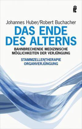 Das Ende des Alterns - Huber, Johannes; Buchacher, Robert
