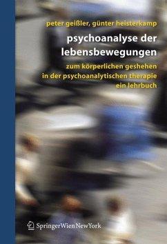 Psychoanalyse der Lebensbewegungen - Geißler, Peter / Heisterkamp, Günter (Hgg.)