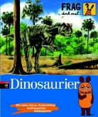 Dinosaurier / Frag doch mal ... die Maus! Die Sachbuchreihe Bd.5