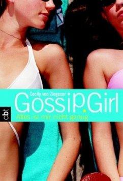Alles ist mir nicht genug / Gossip Girl Bd.3 - Ziegesar, Cecily von