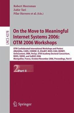 On the Move to Meaningful Internet Systems 2006: OTM 2006 Workshops - Meersman, Robert / Tari, Zahir / Herrero, Pilar
