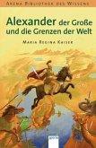 Alexander der Große und die Grenzen der Welt / Lebendige Biographien