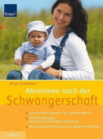 Abnehmen nach der Schwangerschaft - Ideal für stillende Mütter: blitzschnell und einfach zubereitet - Mit Gymnastikprogramm und großer Fett-Tabelle - Zebothsen, Birgit