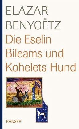 Die Eselin Bileams und Kohelets Hund - Benyoëtz, Elazar
