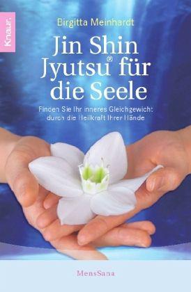Jin Shin Jyutsu für die Seele - Finden Sie Ihr inneres Gleichgewicht durch die Heilkraft Ihrer Hände - Meinhardt, Birgitta