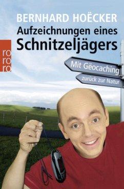 Aufzeichnungen eines Schnitzeljägers - Hoëcker, Bernhard