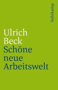 Schöne neue Arbeitswelt - Beck, Ulrich
