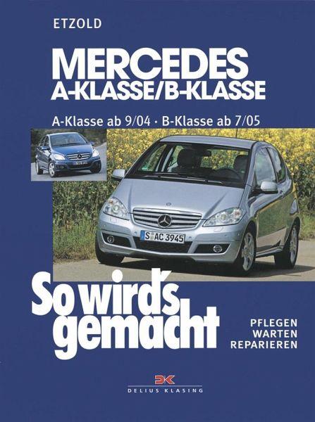 So wird's gemacht. Mercedes A-Klasse von 9/04 bis 4/12 - B-Klasse von 7/05 bis 6/11 - Etzold, Rüdiger