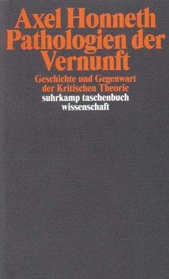 Pathologie der Vernunft - Honneth, Axel