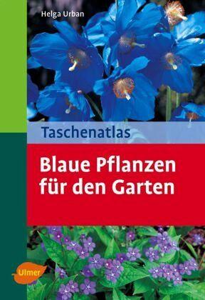 taschenatlas blaue pflanzen f r den garten von helga urban. Black Bedroom Furniture Sets. Home Design Ideas
