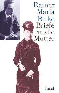 Briefe an die Mutter - Rilke, Rainer Maria