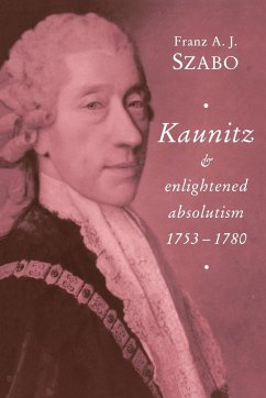 Kaunitz and Enlightened Absolutism 1753 1780 - Szabo, Franz A. J.