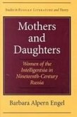 Mothers and Daughters: Women of the Intelligentsia in Nineteenth-Century Russia
