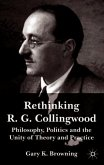 Rethinking R.G. Collingwood: Philosophy, Politics and the Unity of Theory and Practice