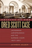 Origins of the Dred Scott Case: Jacksonian Jurisprudence and the Supreme Court, 1837-1857