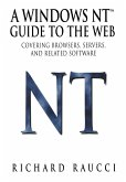 A Windows Nt(tm) Guide to the Web: Covering Browsers, Servers, and Related Software