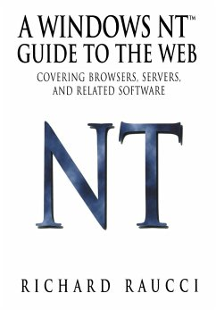 A Windows Nt(tm) Guide to the Web: Covering Browsers, Servers, and Related Software - Raucci, Richard